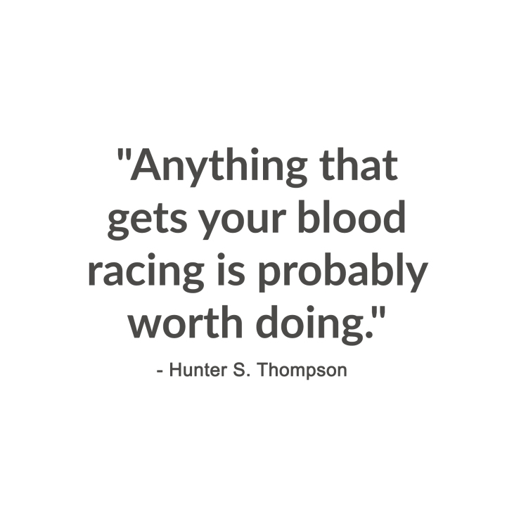 anything that gets your blood racing